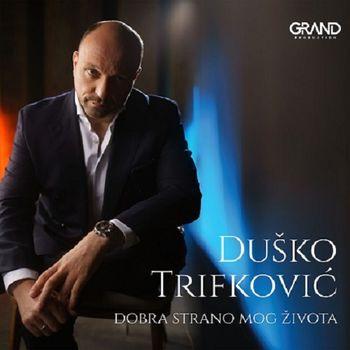 Dusko Trifkovic 2019 - Dobra strano mog zivota 41363570_Dusko_Trifkovic_2019